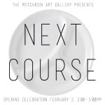 Next Course, an exhibition at Metchosin Art Gallery Feb 2-24th 2013