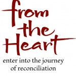 From the Heart: enter into the journey of reconciliation. July 10 – 27th 2013.