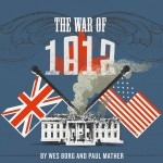War of 1812 by Wes Borg and Paul Mather