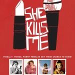 She Kills Me. Comedy show live taping Feb 13 – 17th, 2013