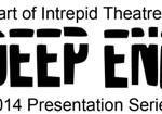 Intrepid Theatre announces the Deep End Presentation Series for 2014