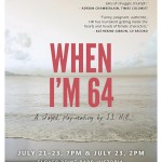 When I'm 64. Playreading July 21-23, 2014 Victoria BC