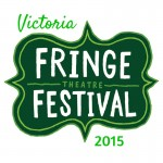 "Victoria Fringe 2015. My ""away"" picks."