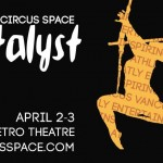 Catalyst by Island Circus Space April 2 & 3 2016 in Victoria BC